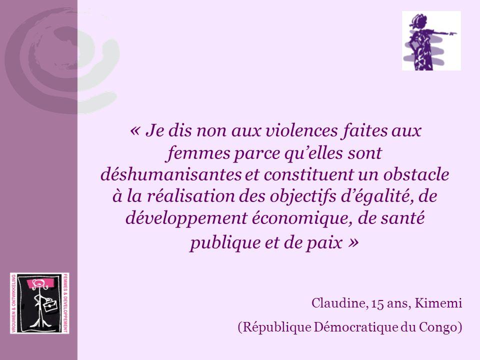 « Je dis non aux violences faites aux femmes parce qu'elles sont déshumanisantes et constituent un obstacle à la réalisation des objectifs d'égalité, de développement économique, de santé publique et de paix »
