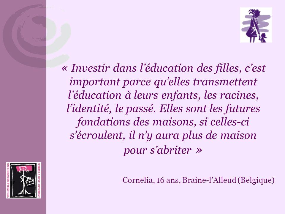 « Investir dans l'éducation des filles, c'est important parce qu'elles transmettent l'éducation à leurs enfants, les racines, l'identité, le passé. Elles sont les futures fondations des maisons, si celles-ci s'écroulent, il n'y aura plus de maison pour s'abriter »