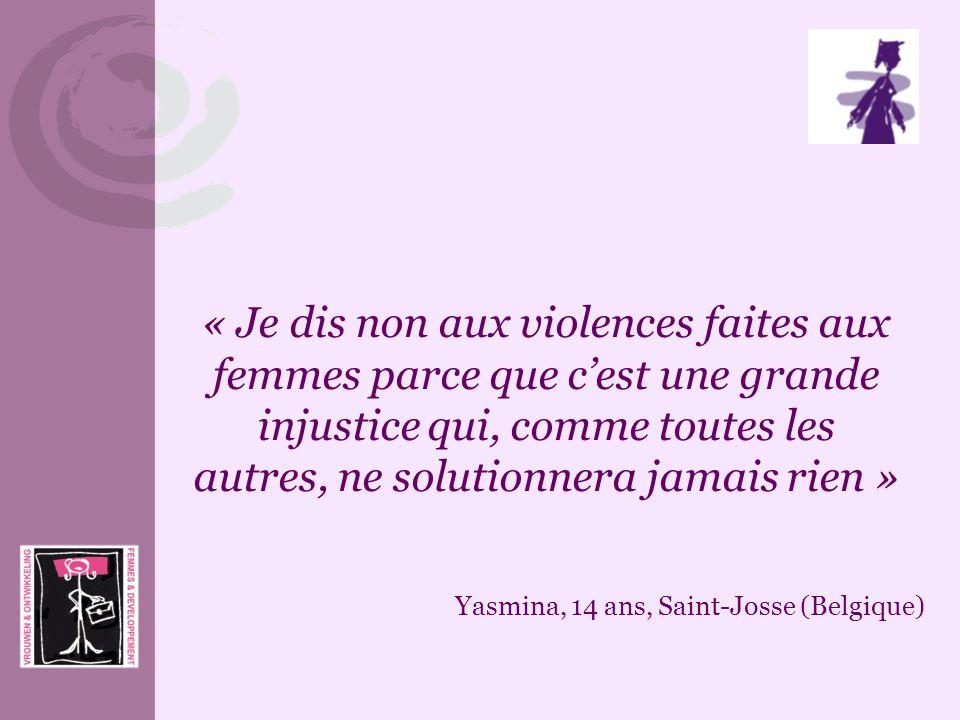 « Je dis non aux violences faites aux femmes parce que c'est une grande injustice qui, comme toutes les autres, ne solutionnera jamais rien »
