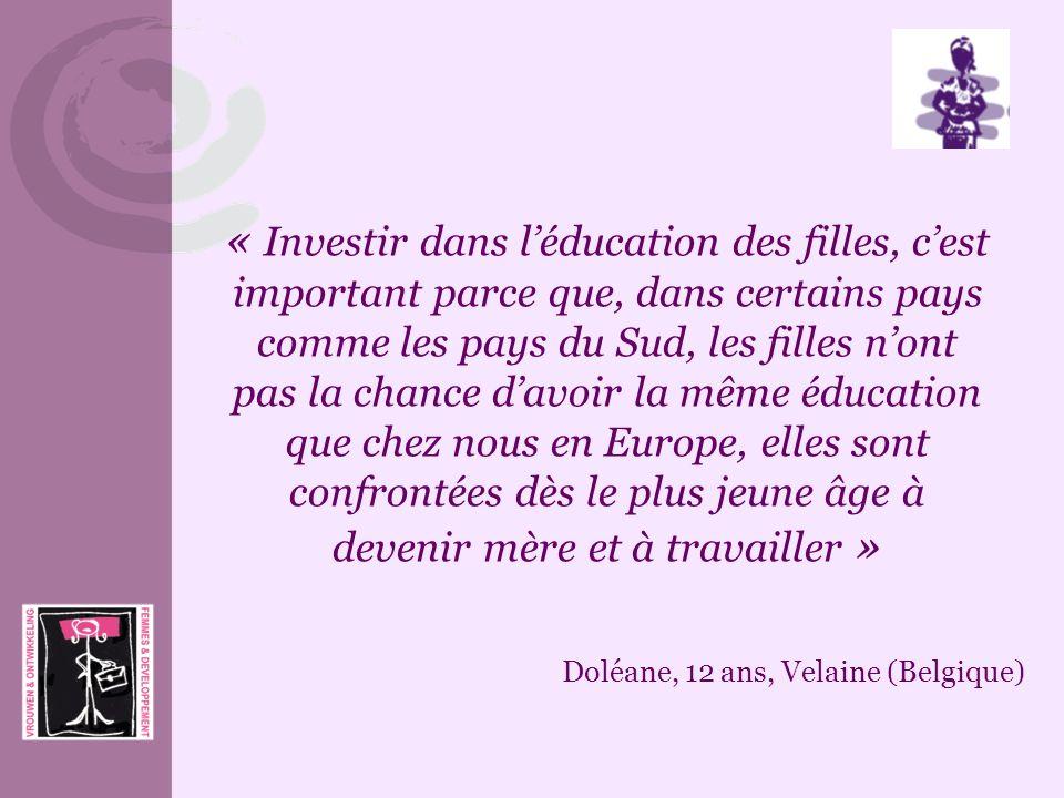 « Investir dans l'éducation des filles, c'est important parce que, dans certains pays comme les pays du Sud, les filles n'ont pas la chance d'avoir la même éducation que chez nous en Europe, elles sont confrontées dès le plus jeune âge à devenir mère et à travailler »
