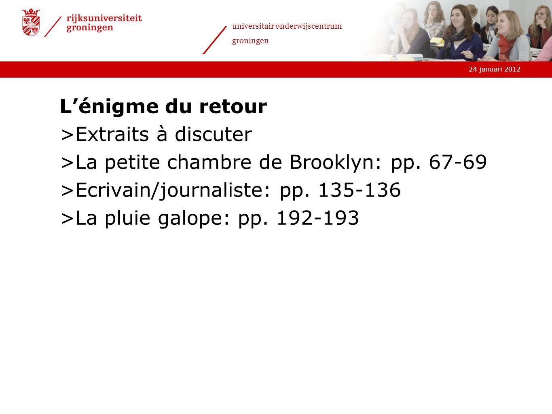 L'énigme du retour Extraits à discuter. La petite chambre de Brooklyn: pp. 67-69. Ecrivain/journaliste: pp. 135-136.