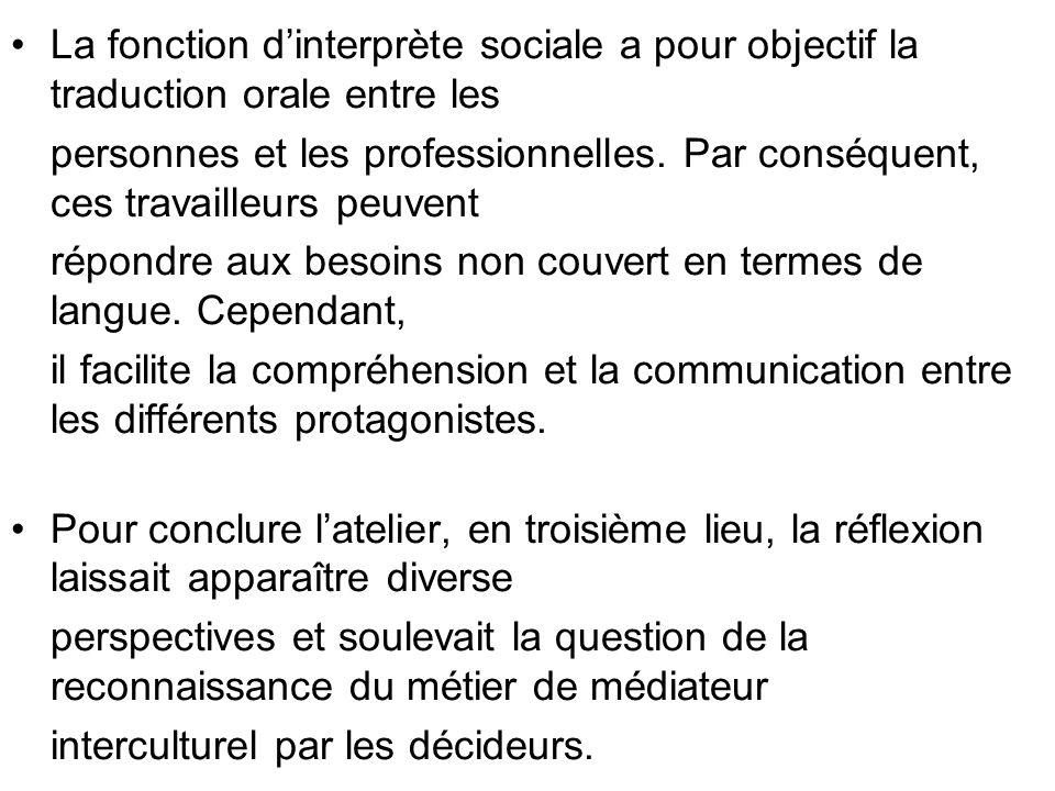 La fonction d'interprète sociale a pour objectif la traduction orale entre les