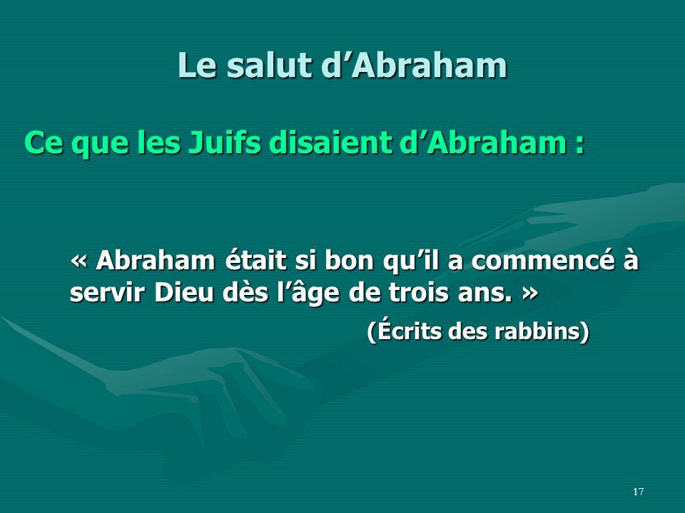 Le salut d'Abraham Ce que les Juifs disaient d'Abraham :