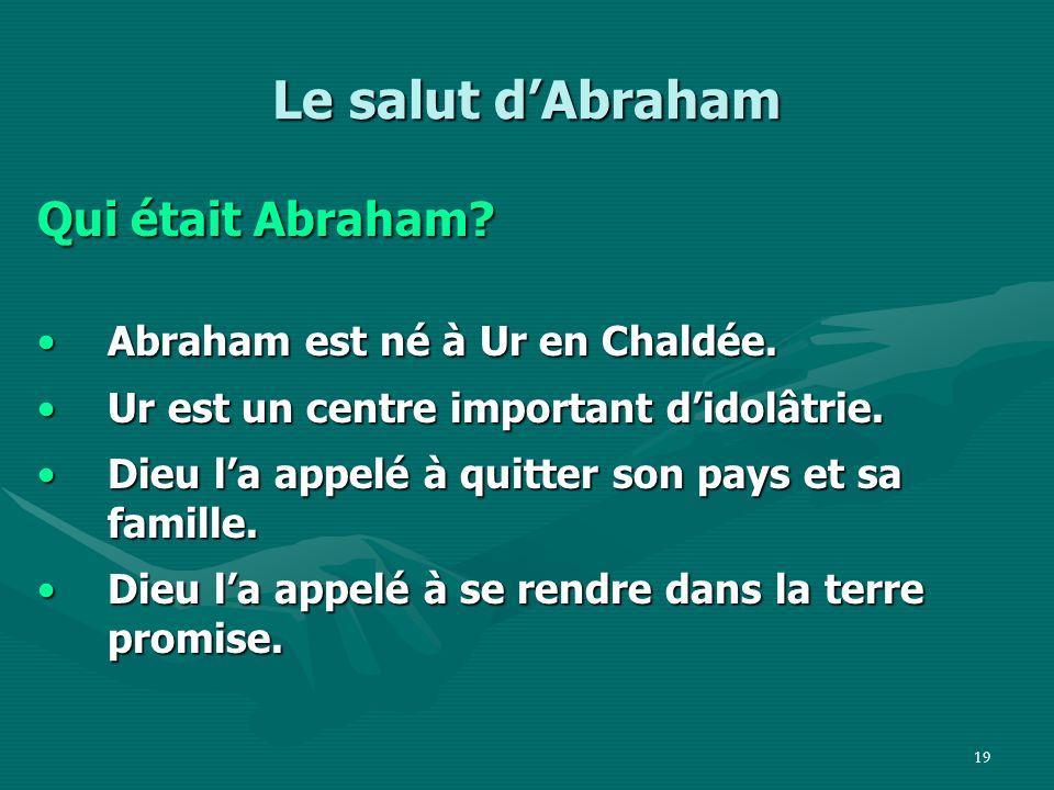 Le salut d'Abraham Qui était Abraham Abraham est né à Ur en Chaldée.