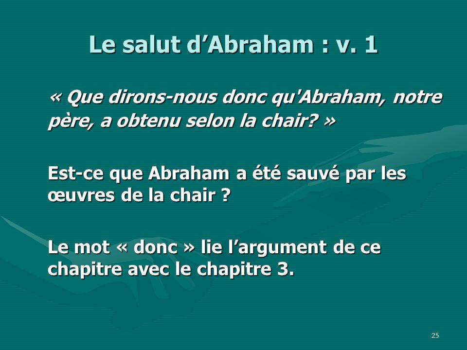 Le salut d'Abraham : v. 1 « Que dirons-nous donc qu Abraham, notre père, a obtenu selon la chair »