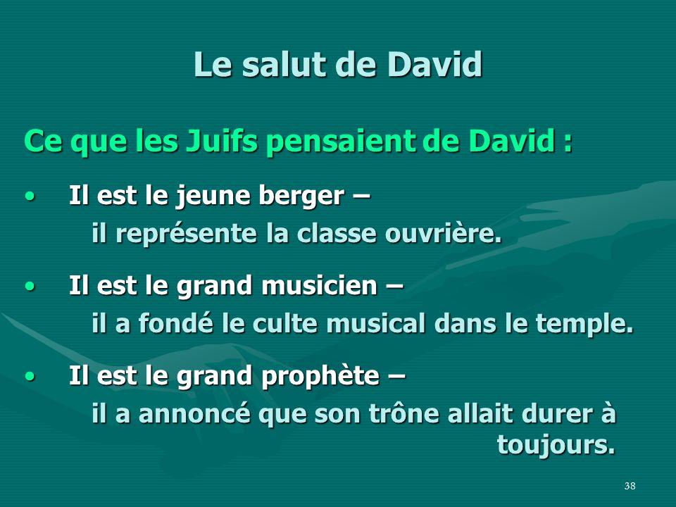 Le salut de David Ce que les Juifs pensaient de David :