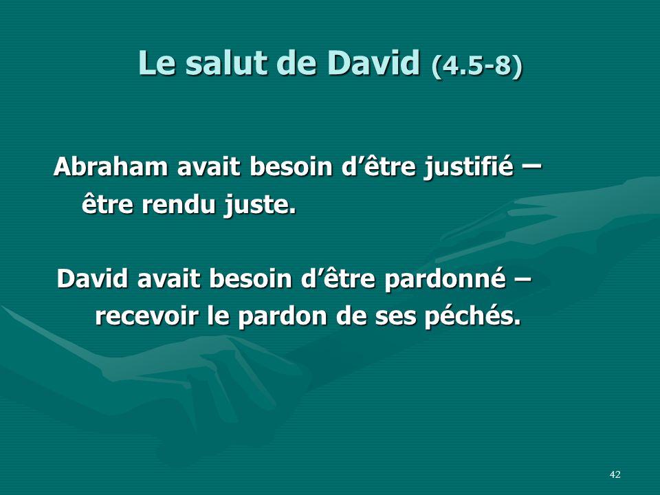 Le salut de David (4.5-8) Abraham avait besoin d'être justifié –