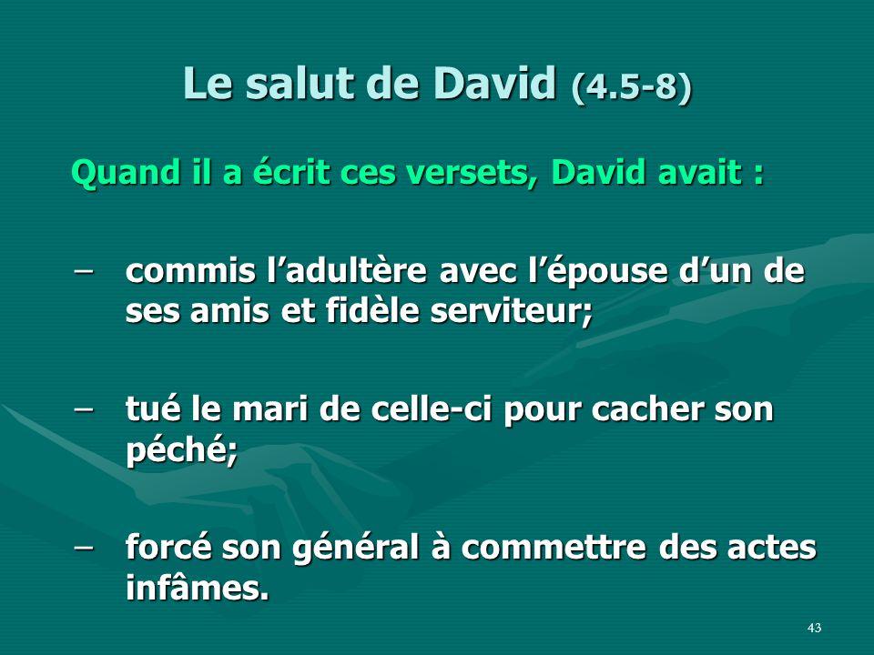 Le salut de David (4.5-8) Quand il a écrit ces versets, David avait :
