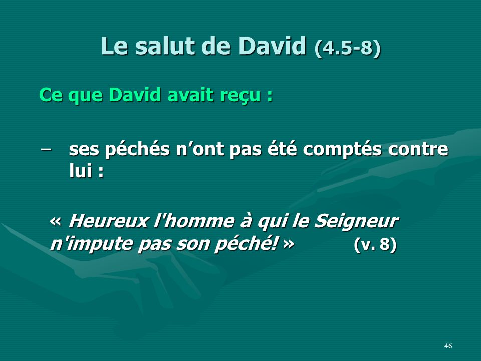 Le salut de David (4.5-8) Ce que David avait reçu :