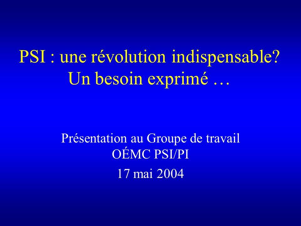 PSI : une révolution indispensable Un besoin exprimé …