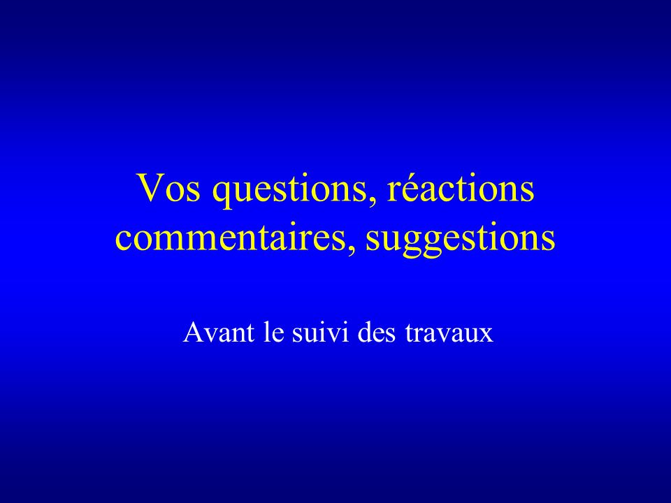 Vos questions, réactions commentaires, suggestions