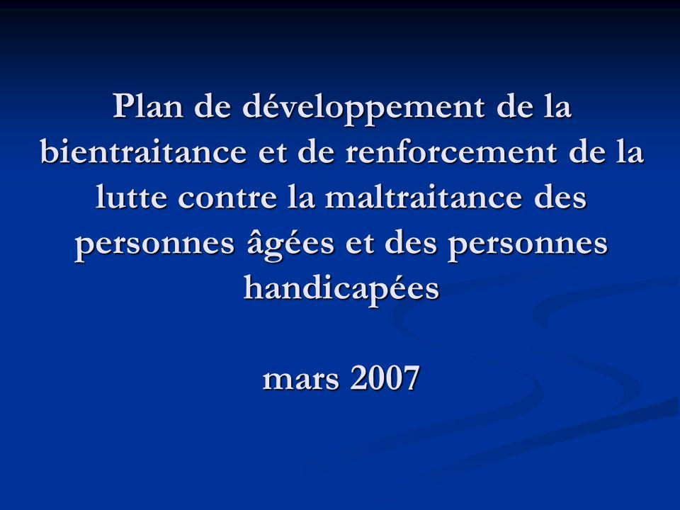 Plan de développement de la bientraitance et de renforcement de la lutte contre la maltraitance des personnes âgées et des personnes handicapées mars 2007