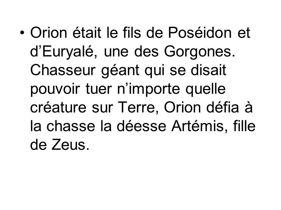 Orion était le fils de Poséidon et d'Euryalé, une des Gorgones