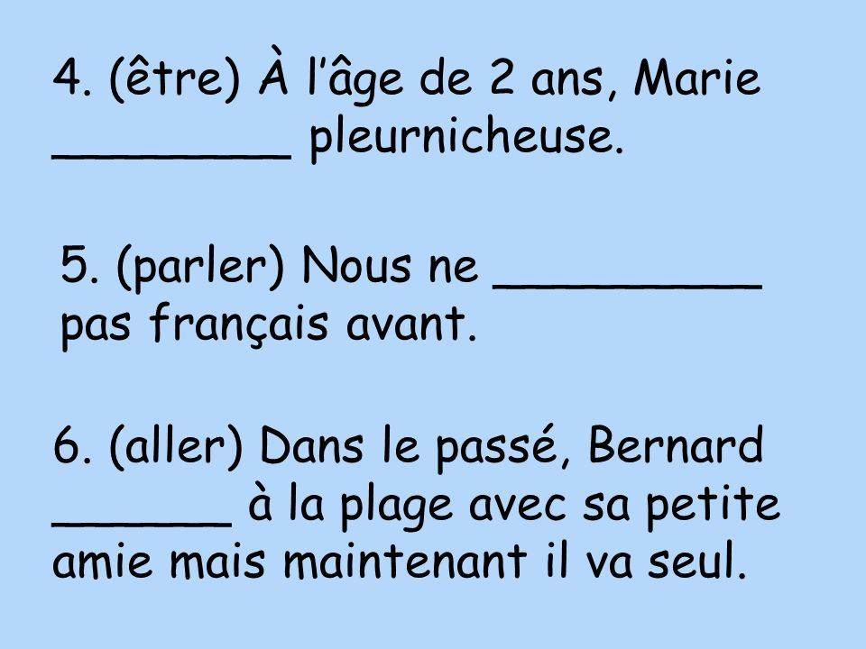 4. (être) À l'âge de 2 ans, Marie ________ pleurnicheuse.