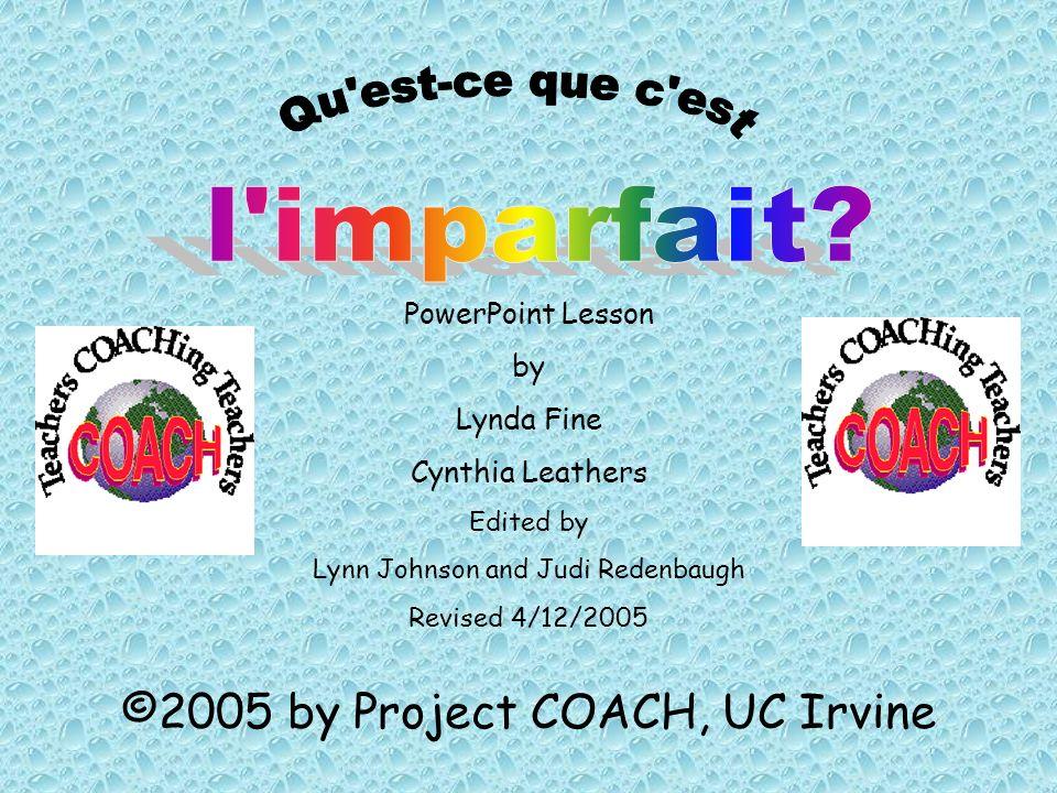 l imparfait Qu est-ce que c est ©2005 by Project COACH, UC Irvine