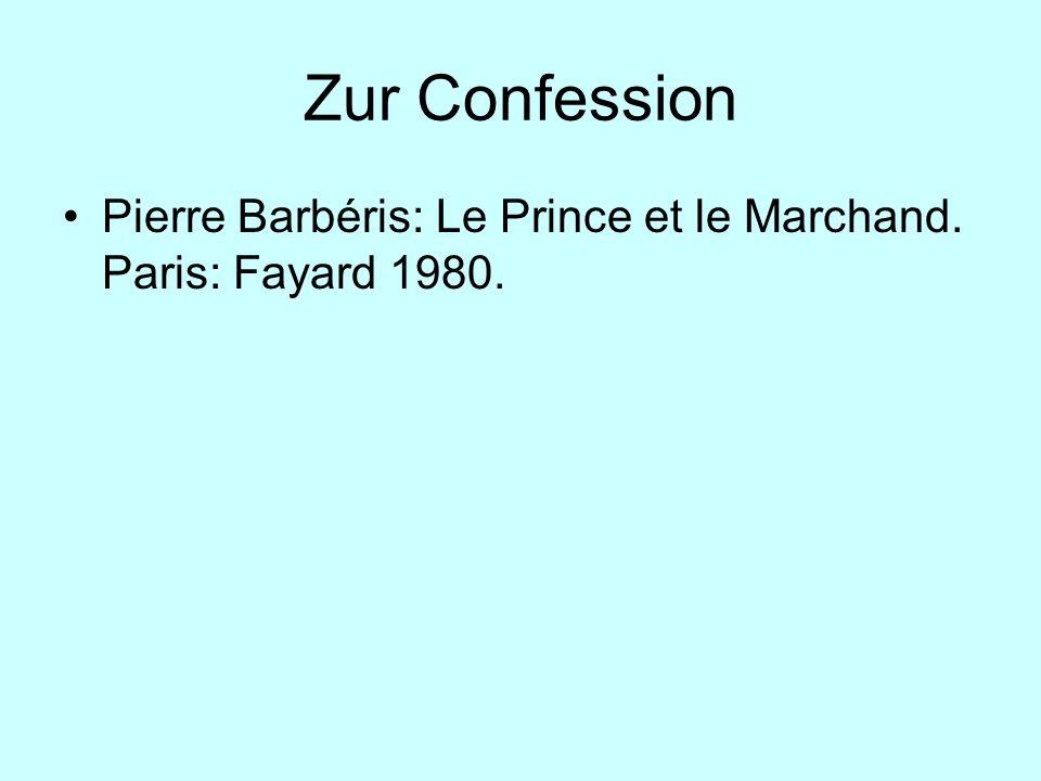 Zur Confession Pierre Barbéris: Le Prince et le Marchand. Paris: Fayard 1980.