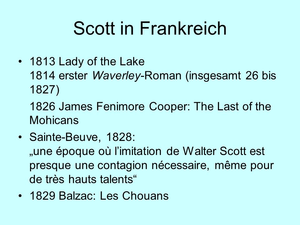Scott in Frankreich 1813 Lady of the Lake 1814 erster Waverley-Roman (insgesamt 26 bis 1827) 1826 James Fenimore Cooper: The Last of the Mohicans.