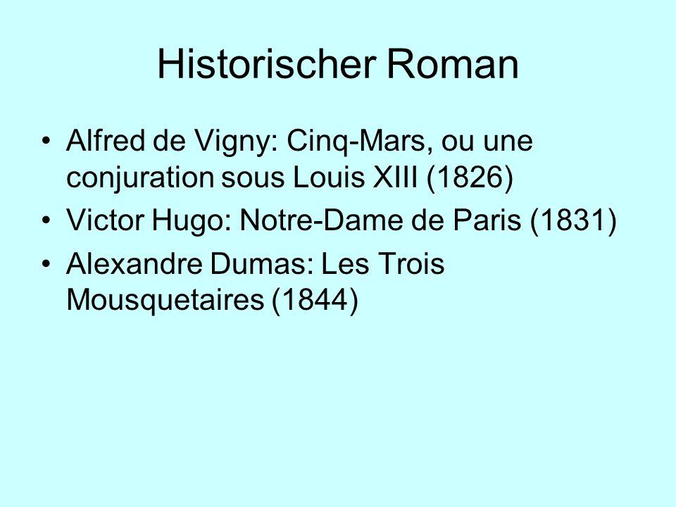Historischer Roman Alfred de Vigny: Cinq-Mars, ou une conjuration sous Louis XIII (1826) Victor Hugo: Notre-Dame de Paris (1831)