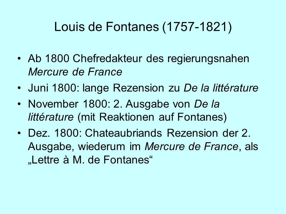 Louis de Fontanes (1757-1821) Ab 1800 Chefredakteur des regierungsnahen Mercure de France. Juni 1800: lange Rezension zu De la littérature.