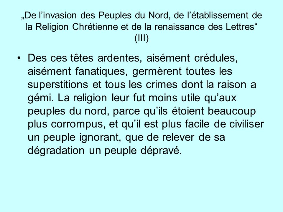 """""""De l'invasion des Peuples du Nord, de l'établissement de la Religion Chrétienne et de la renaissance des Lettres (III)"""