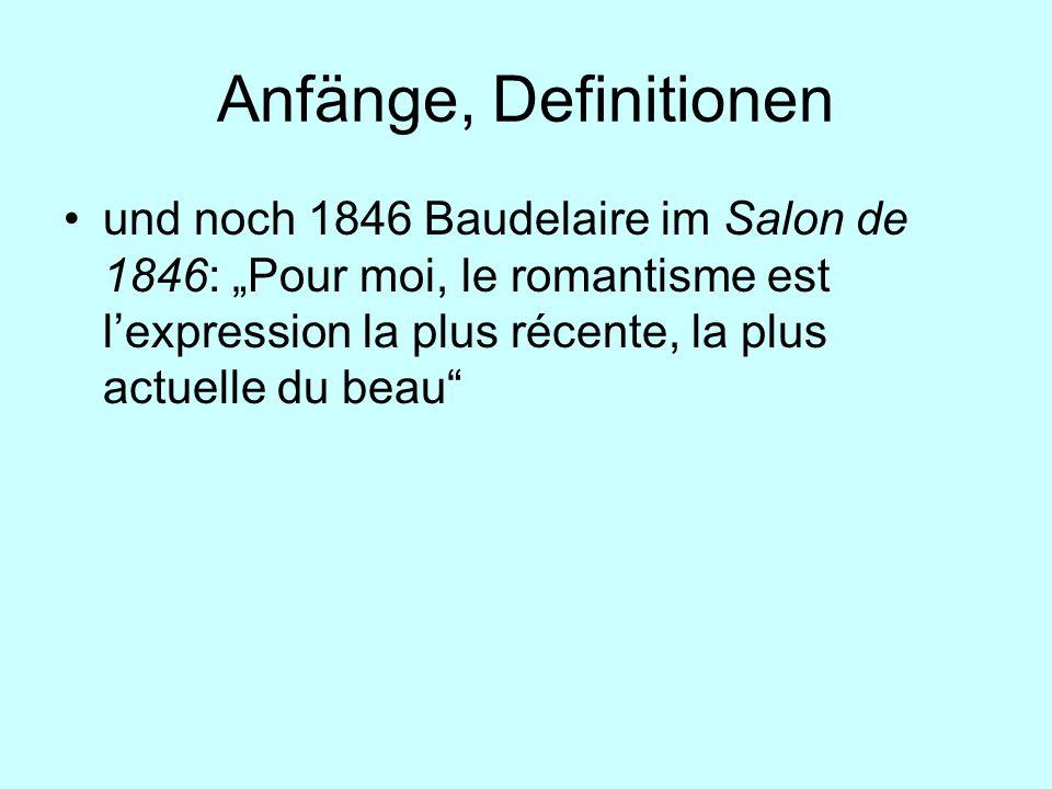 """Anfänge, Definitionen und noch 1846 Baudelaire im Salon de 1846: """"Pour moi, le romantisme est l'expression la plus récente, la plus actuelle du beau"""