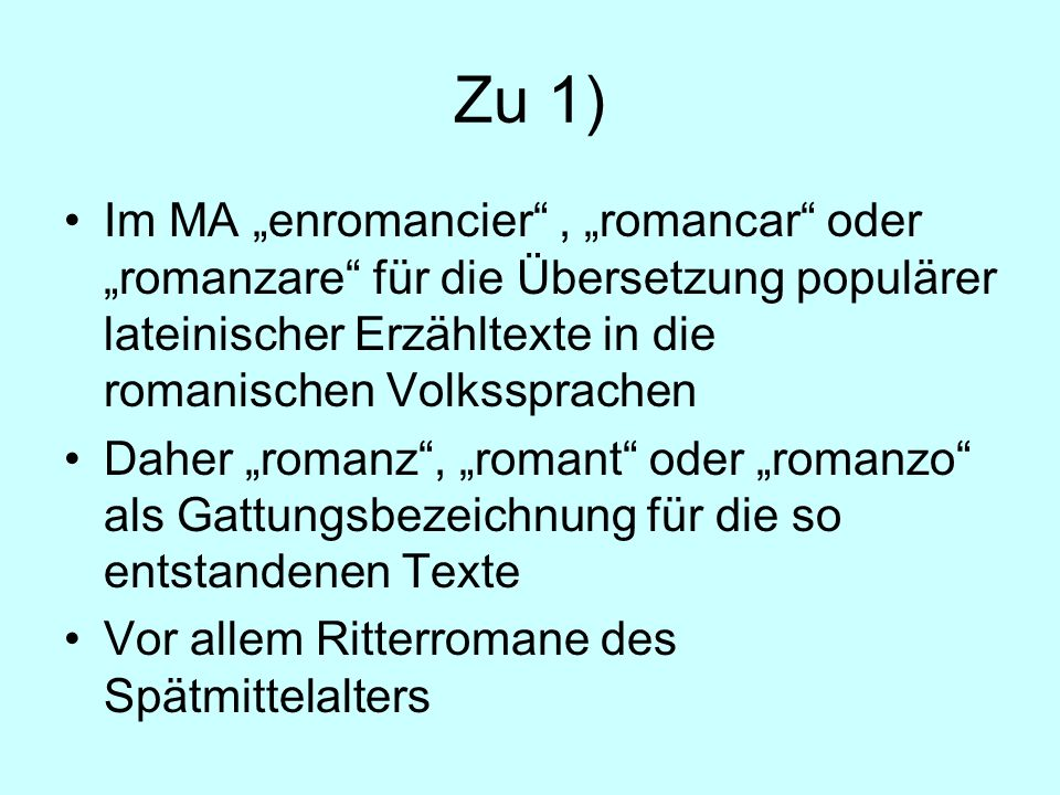 """Zu 1) Im MA """"enromancier , """"romancar oder """"romanzare für die Übersetzung populärer lateinischer Erzähltexte in die romanischen Volkssprachen."""