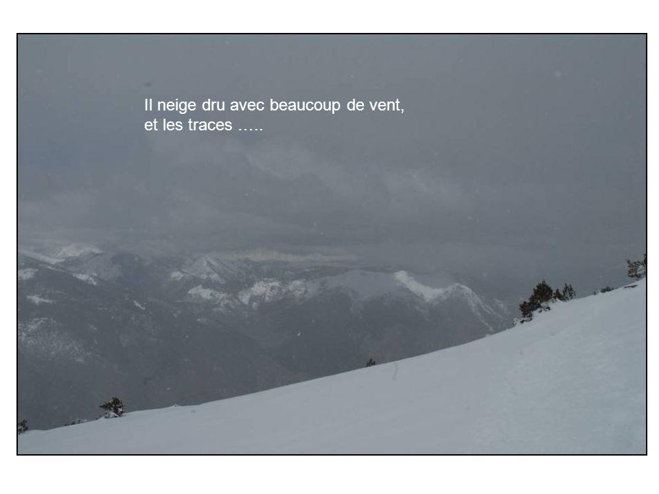 Il neige dru avec beaucoup de vent, et les traces …..