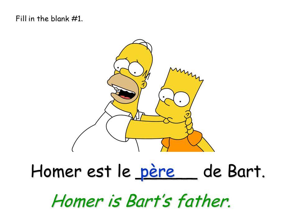 Homer est le ______ de Bart. père