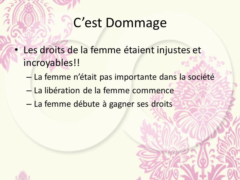 C'est Dommage Les droits de la femme étaient injustes et incroyables!!