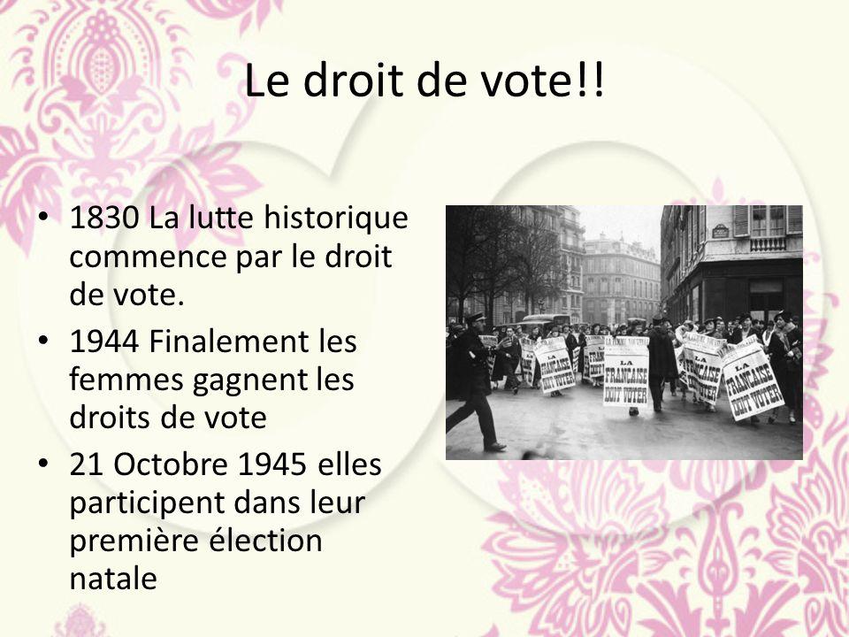 Le droit de vote!! 1830 La lutte historique commence par le droit de vote. 1944 Finalement les femmes gagnent les droits de vote.