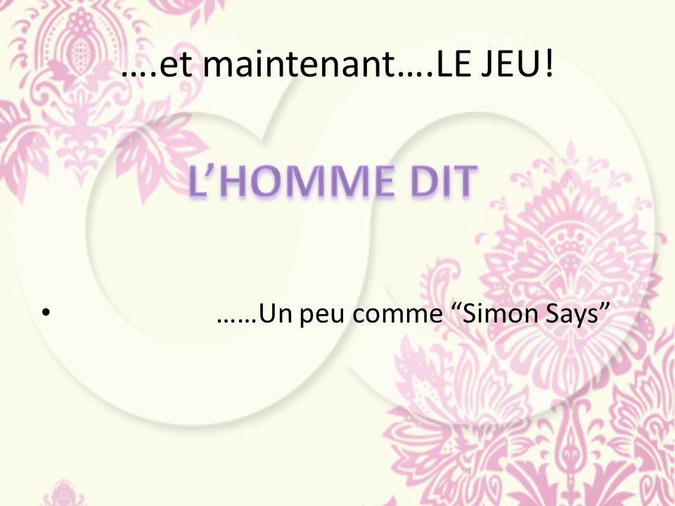 ….et maintenant….LE JEU! ……Un peu comme Simon Says L'HOMME DIT