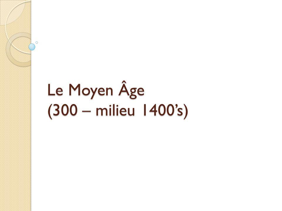 Le Moyen Âge (300 – milieu 1400's)