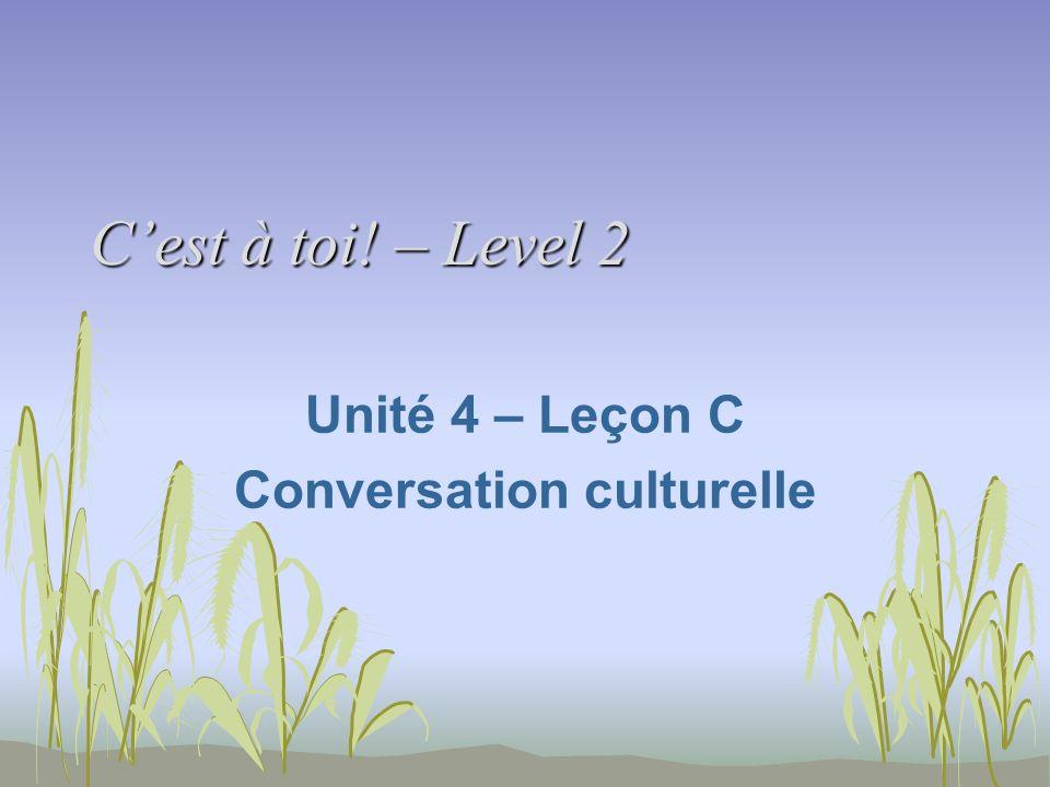 Unité 4 – Leçon C Conversation culturelle