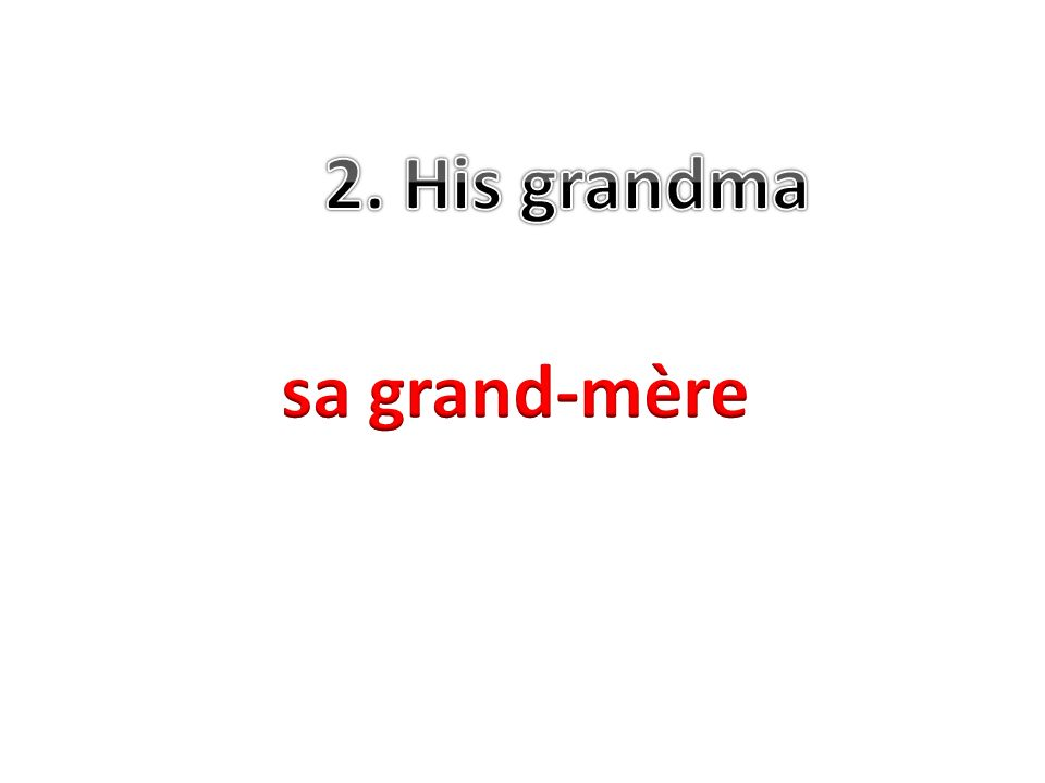 2. His grandma sa grand-mère