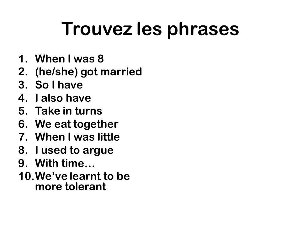 Trouvez les phrases When I was 8 (he/she) got married So I have