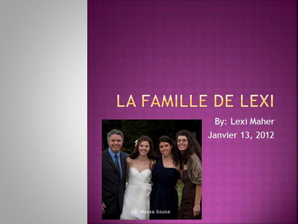 La Famille de Lexi By: Lexi Maher Janvier 13, 2012