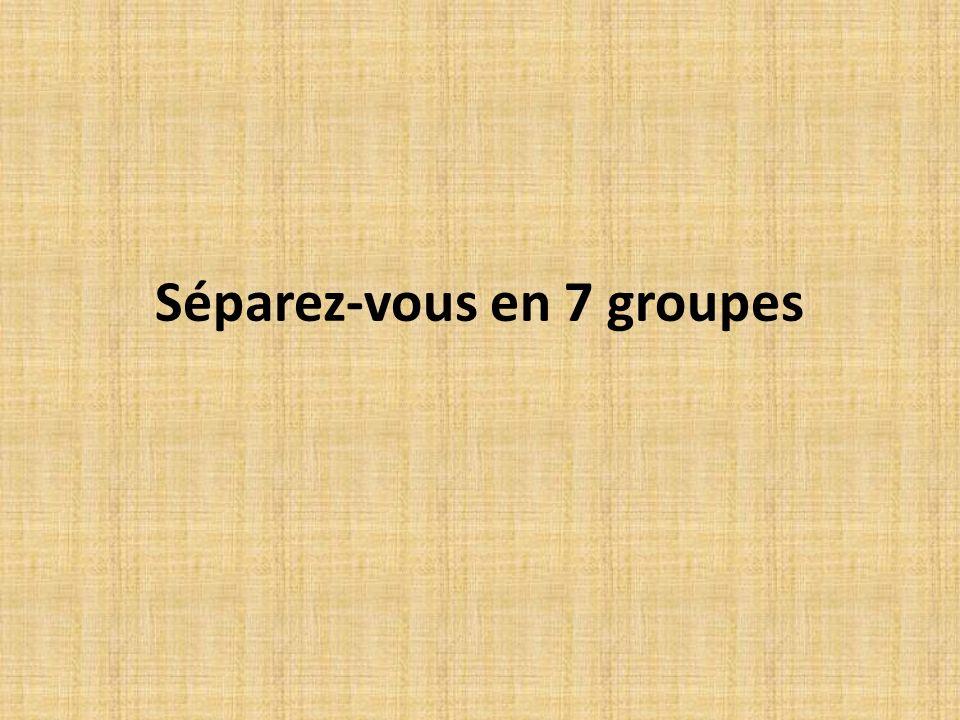 Séparez-vous en 7 groupes