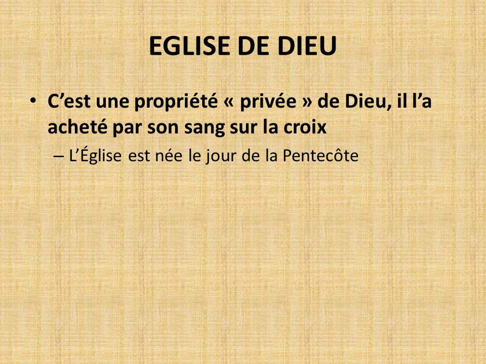 EGLISE DE DIEU C'est une propriété « privée » de Dieu, il l'a acheté par son sang sur la croix.