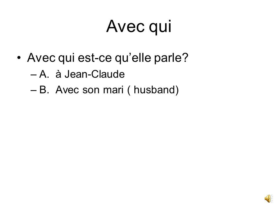 Avec qui Avec qui est-ce qu'elle parle A. à Jean-Claude