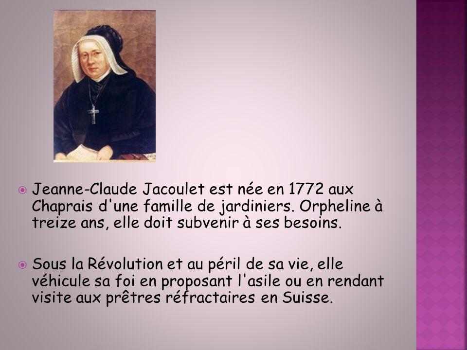 Jeanne-Claude Jacoulet est née en 1772 aux Chaprais d une famille de jardiniers. Orpheline à treize ans, elle doit subvenir à ses besoins.