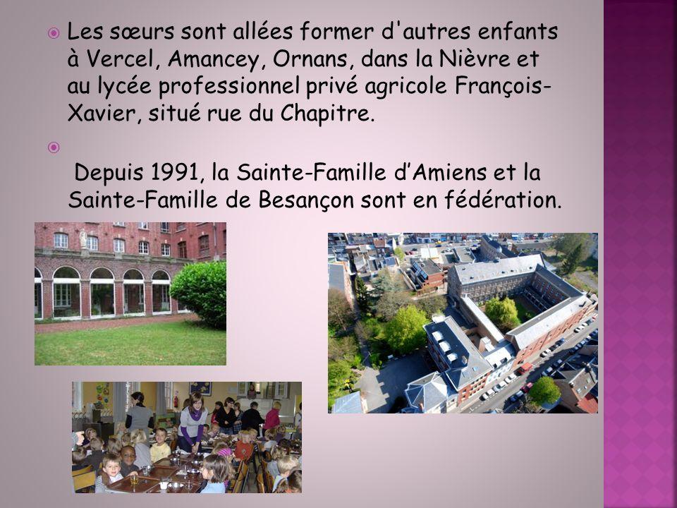 Les sœurs sont allées former d autres enfants à Vercel, Amancey, Ornans, dans la Nièvre et au lycée professionnel privé agricole François- Xavier, situé rue du Chapitre.