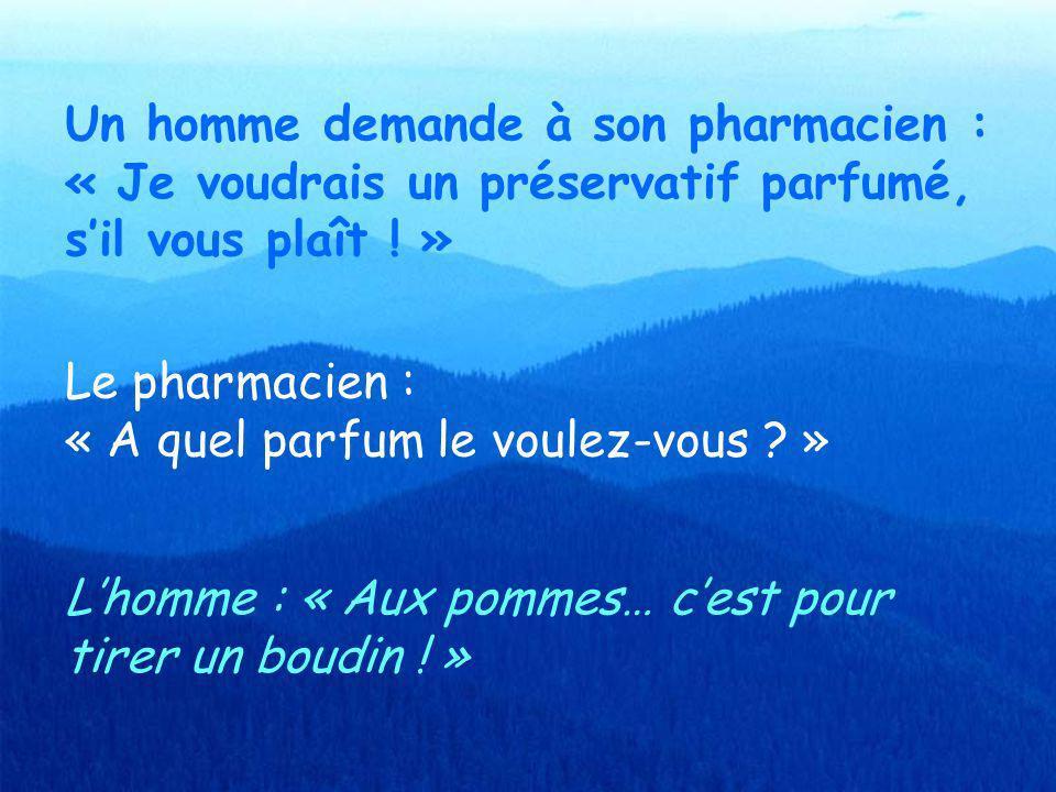 Un homme demande à son pharmacien : « Je voudrais un préservatif parfumé, s'il vous plaît ! »