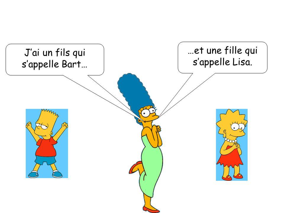 …et une fille qui s'appelle Lisa. J'ai un fils qui s'appelle Bart…