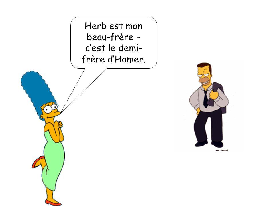 Herb est mon beau-frère – c'est le demi-frère d'Homer.