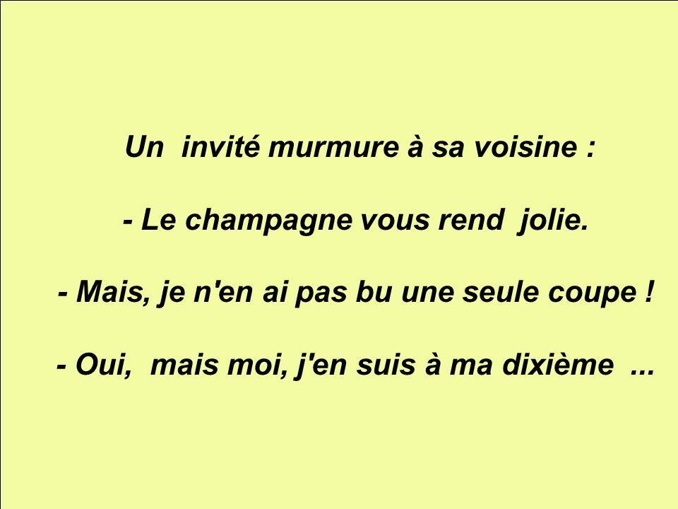 - Le champagne vous rend jolie.
