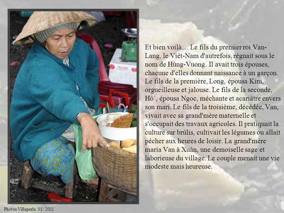 Et bien voilà… Le fils du premier roi Van-Lang, le Viêt-Nam d autrefois, régnait sous le nom de Hùng-Vuong. Il avait trois épouses, chacune d elles donnant naissance à un garçon. Le fils de la première, Long, épousa Kim, orgueilleuse et jalouse. Le fils de la seconde, Hô`, épousa Ngoc, méchante et acariâtre envers son mari. Le fils de la troisième, décédée, Van, vivait avec sa grand mère maternelle et s occupait des travaux agricoles. Il pratiquait la culture sur brûlis, cultivait les légumes ou allait pêcher aux heures de loisir. La grand mère maria Van à Xuân, une demoiselle sage et laborieuse du village. Le couple menait une vie modeste mais heureuse.