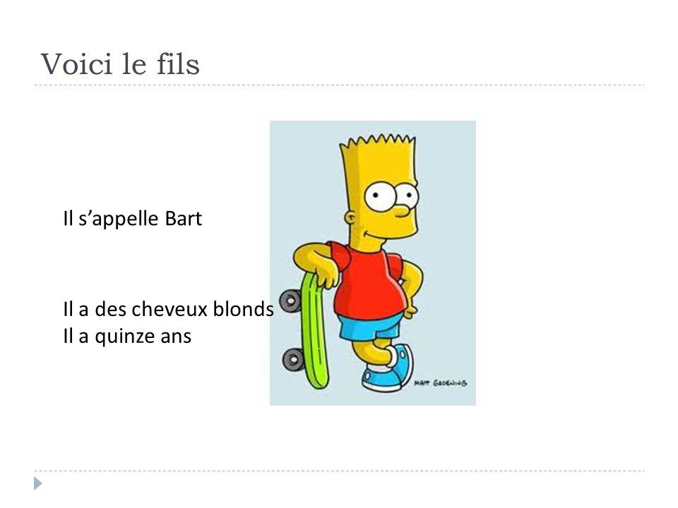 Voici le fils Il s'appelle Bart Il a des cheveux blonds