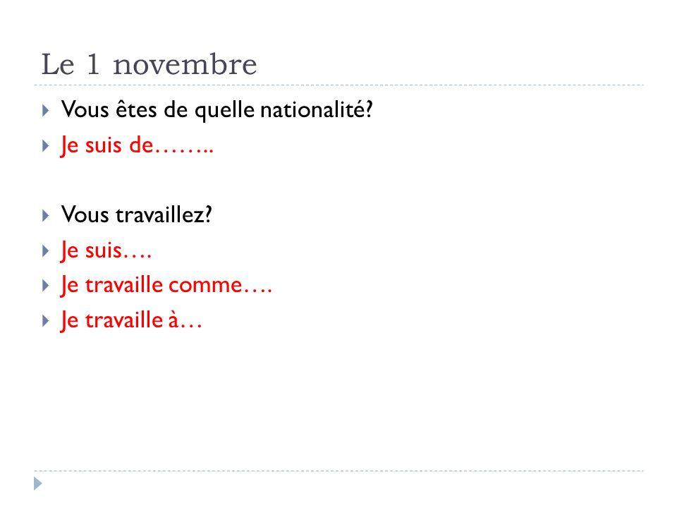 Le 1 novembre Vous êtes de quelle nationalité Je suis de……..