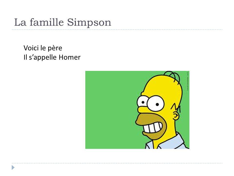 La famille Simpson Voici le père Il s'appelle Homer