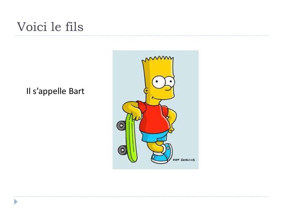 Voici le fils Il s'appelle Bart